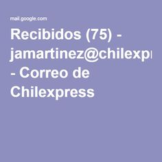 Recibidos (75) - jamartinez@chilexpress.cl - Correo de Chilexpress