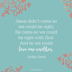 Jesus didn't come so we could be right... He came so we could love one another.