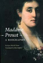 """Madame Proust: A Biography"" by   Evelyne Bloch-Dano;   Translated by Alice Kaplan. Read an excerpt:  ""The Goodnight Kiss""  (http://press.uchicago.edu/Misc/Chicago/056425.html)"
