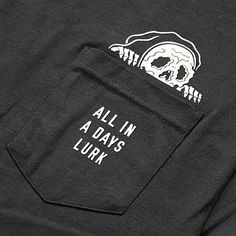 ALL IN A DAYS LURK grim reaper pocket shirt. Halloween is every day, what are you trying to say?