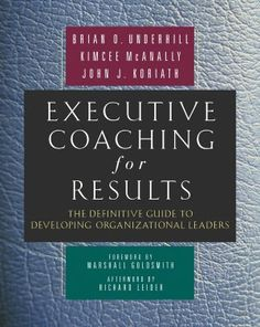 Executive Coaching for Results: The Definitive Guide to Developing Organizational Leaders (NOOK Book)