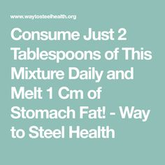 Consume Just 2 Tablespoons of This Mixture Daily and Melt 1 Cm of Stomach Fat! - Way to Steel Health Healthy Junk, Get Healthy, Healthy Tips, Healthy Foods, Healthy Living, Loose Water Weight Fast, How To Lose Weight Fast, Lose Fat, Diet Drinks