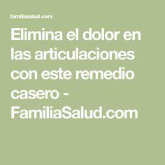 Elimina el dolor en las articulaciones con este remedio casero - FamiliaSalud.com