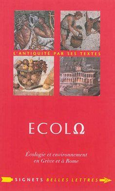 ÉcolΩ : écologie et environnement en Grèce et à Rome / textes réunis et présentés par Patrick Voisin, 2014 http://bu.univ-angers.fr/rechercher/description?notice=000592121