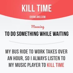 """""""Kill time"""" means """"to do something while waiting"""". Example: My bus ride to work takes over an hour, so I always listen to my music player to kill time. Get our apps for learning English: learzing.com"""