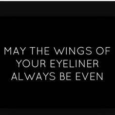 May the wings of your eyeliner always be even! :: Pin Up Quotes:: Winged Eyeliner:: Makeup Quotes The Words, Quotes To Live By, Me Quotes, Funny Quotes, Hair Quotes, Queen Quotes, Qoutes, Boss Babe, Makeup Quotes