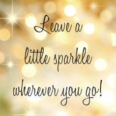#quote Leave a little sparkle wherever you go!
