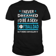 Get yours nice Never Dreamed Id Be A Sexy Softball Dad Shirts & Hoodies. #gift, #idea, #photo, #image, #hoodie, #shirt, #christmas