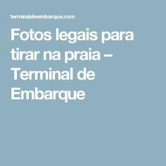 Fotos legais para tirar na praia – Terminal de Embarque