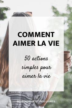 Comment aimer la vie en 50 actions simples - Du bonheur et des livres Vie Simple, Miracle Morning, Funny Slogans, Simple Photo, I Feel Good, Emotional Intelligence, Positive Attitude, Motivation, Positive Affirmations