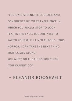 Eleanor roosevelt quote quotes about strength How to Gain and Maintain Motivation in Your Life The Words, Cool Words, Great Quotes, Quotes To Live By, Me Quotes, People Quotes, Lyric Quotes, Hang In There Quotes, Fight Quotes