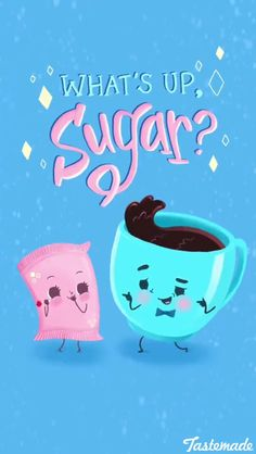What's up sugar?