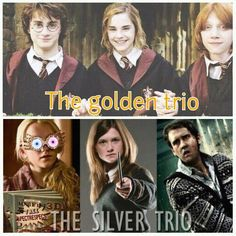 Harry Potter, Hermione Granger and Ron Weasley The golden trio Luna Lovegood, Ginny Weasley and Neville Longbottom The silver trio