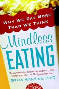 Mindless eating : why we eat more than we think / by Brian Wansink