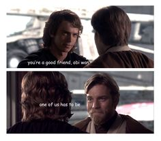 """You're a good friend, Obi-Wan."" ""One of us has to be."""