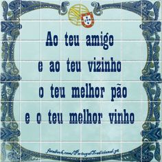 To your friend and neighbor, your best bread and your best wine Wise Quotes, Inspirational Quotes, Portuguese Quotes, Portuguese Culture, Thats The Way, My Heritage, More Than Words, Powerful Words, Proverbs