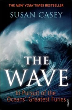 The Wave: In Pursuit of the Oceans' Greatest Furies, Susan Casey - Amazon.com
