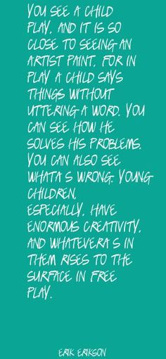 Green Quote Picture You see a child play, and it is so close to  Quote By Erik Erikson