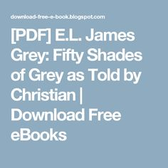 [PDF] E.L. James Grey: Fifty Shades of Grey as Told by Christian | Download Free eBooks