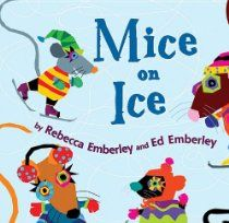 Mice on Ice, by Rebecca Emberley & Ed Emberley - Great for our Christmas theme! Pre-K Complete Preschool Curriculum teachers read stories daily during Circle Time and provide children books at the Reading Learning Center. Pinned by Pre-K Complete - follow us on our blog, FB, Twitter, & Google Plus!