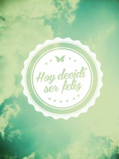 """Hoy decidí ser #Feliz"". #Frases #Motivacionales @candidman"