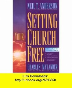 Setting Your Church Free (9780830716821) Neil T. Anderson, Charles Mylander , ISBN-10: 0830716823  , ISBN-13: 978-0830716821 ,  , tutorials , pdf , ebook , torrent , downloads , rapidshare , filesonic , hotfile , megaupload , fileserve