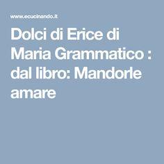 Dolci di Erice di Maria Grammatico : dal libro: Mandorle amare Catania