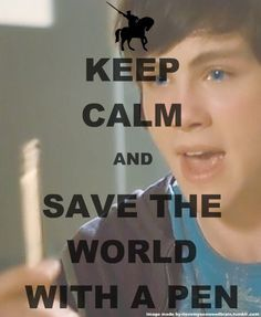 """""""Keep calm and save the world with a pen."""""""