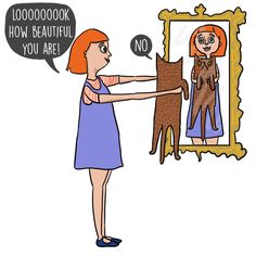 Holding your cat up to the mirror and trying to get them to recognise themselves.