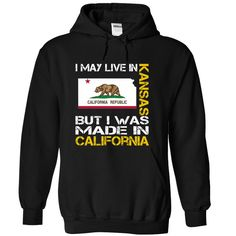 I May Live in Kansas But I Was Made in California T-Shirts, Hoodies. SHOPPING NOW ==► Funny Tee Shirts