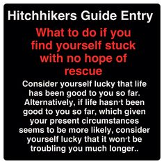 Hitchhikers Guide to the Galaxy What to do if you find yourself stuck with no hope of rescue, apart from Don't Panic