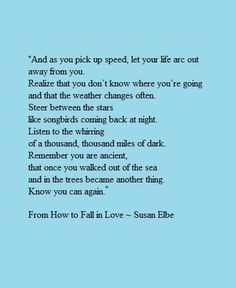 From the poem How to Fall in Love by Susan Elbe