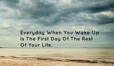 Everyday When You Wake Up Is The First Day Of The Rest Of Your Life. Positive Words, Positive Quotes, Motivational Quotes, Inspirational Quotes, Tuesday Motivation, Daily Motivation, Daily Quotes, Great Quotes, Early Morning Quotes