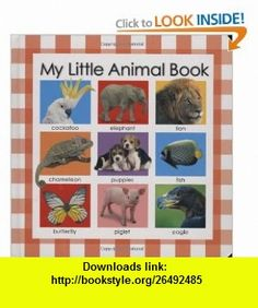My Little Animal Book (My Little ) Roger Priddy , ISBN-10: 0312497318  ,  , ASIN: B003H4RD9M , tutorials , pdf , ebook , torrent , downloads , rapidshare , filesonic , hotfile , megaupload , fileserve