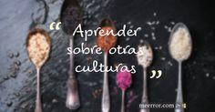 #Aprender sobre otras #culturas #quote #aprendersempre  meerror.com