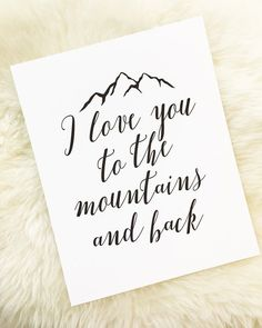 I love you to the mountains and back! Thats pretty far. :) Each work of art is printed on a cotton bright white weighted premium archival fine art and photographic digital paper. Each print will ship to you flat, as to preserve the integrity of the paper. Invitation Paper, Wedding Place Cards, Holiday Gifts, I Love You, Lettering, Integrity, Mountains, Preserve, Prints