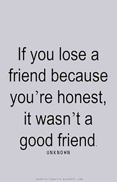 fake friends quotes Heartfelt Quotes: If you lose a friend because youre honest, it . More Heartfelt Quotes: If you lose a friend because youre honest, it . Lost Quotes, New Quotes, Happy Quotes, Funny Quotes, Inspirational Quotes, Wife Quotes, Happiness Quotes, 2015 Quotes, Pain Quotes