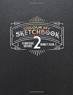 Colour My Sketchbook 2 GrayScale Adult Colouring Book By Bennett Klein