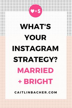 What's Your Instagram Strategy? Married + Bright | Caitlin Bacher