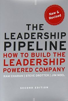 The Leadership Pipeline: How to Build the Leadership Powered Company by Ram Charan et al.
