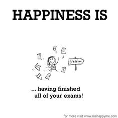 Happiness #1: Happiness is having finished all your exams.