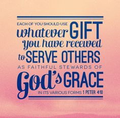 Serve the Lord by serving others~you have the gifts he gave you for a reason❣