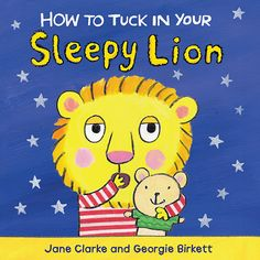 How to Tuck in Your Sleepy Lion  Discover the big moments and daily routines of every toddler's life with lovable animal characters and a playful rhyming text. Each story in the series features a child and their very own baby animal.