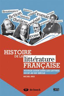 Histoire de la littérature française : Voyage guidé dans les lettres du XIe au XXe siècle / Michel Brix, 2014 http://bu.univ-angers.fr/rechercher/description?notice=000606603