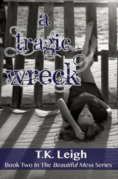 A Tragic Wreck (Beautiful Mess #2) by T.K. Leigh