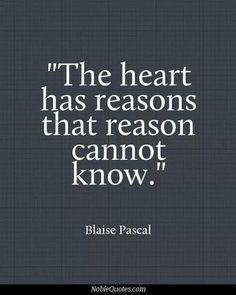The heart has reasons that reason cannot know.