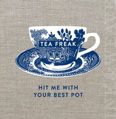 Tea Freak - Hit Me With Your Best Pot Linen Tea Towel by ink & weave on Down that Little Lane, Australia Tea Quotes, Tea Lover Quotes, Buy Gifts Online, Cuppa Tea, Tea Art, My Cup Of Tea, High Tea, Afternoon Tea, Tea Towels