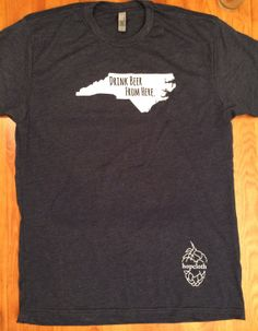 Drink Beer From Here- North Carolina NC Craft Beer Shirt