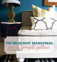 how to sew a pillow-- great tutorial for someone who hardly sews...I mean me...
