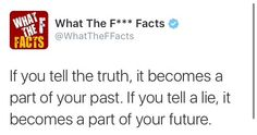 If you tell the truth... #whatthefuckfacts